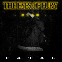 Fatal - THE EYES OF FURY