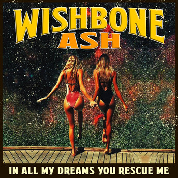 Wishbone Ash - In All My Dreams You Rescue Me