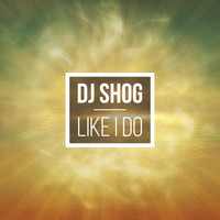 DJ Shog - Like I Do