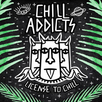 Chill Addicts - License To Chill