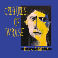 RICK SHAFFER - Creatures of Impulse