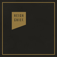 Heigh Chief. - Heigh Chief.