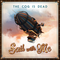 The Cog is Dead - Sail with Me
