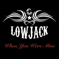 Lowjack - When You Were Mine