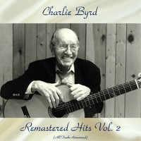 Charlie Byrd - Remastered Hits Vol, 2 (Remastered 2018)
