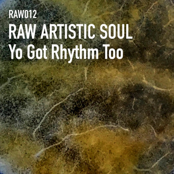 Raw Artistic Soul - You Got Rhythm Too