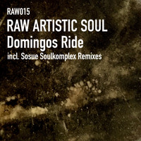 Raw Artistic Soul - Domingos Ride (Sosue Soulkomplex Remixes)