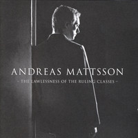 Andreas Mattsson - The Lawlessness Of The Ruling Classes