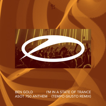 Ben Gold - I'm In A State Of Trance (ASOT 750 Anthem) (Tempo Giusto Remix)