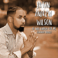 Bryan Andrew Wilson - It Will Happen for Me (Harmony Bridge)