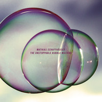 Mathias Schaffhauser - The Unstoppable Bubble Machine