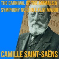 Camille Saint-Saëns - The Carnival Of The Animals & Symphony No. 3 in E Flat Major