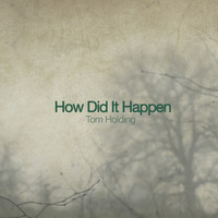 Tom Holding - How Did It Happen