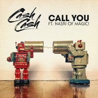 Cash Cash - Call You (feat. Nasri of MAGIC!)