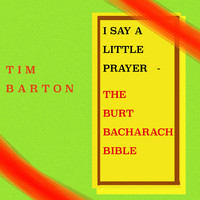 Tim Barton - I Say a Little Prayer - The Burt Bacharach Bible