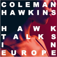 Coleman Hawkins - Hawk Talks In Europe