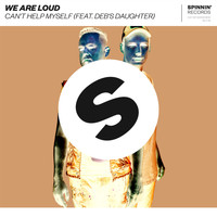 We Are Loud - Can't Help Myself (feat. Deb's Daughter) (Explicit)