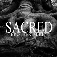 Brother Mikey - Sacred