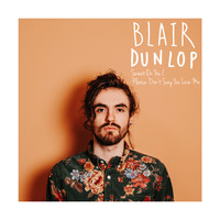 Blair Dunlop - Sweet On You / Please Don't Say You Love Me