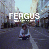 Fergus - Nobody Knows