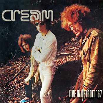 Cream - Live In Detroit '67