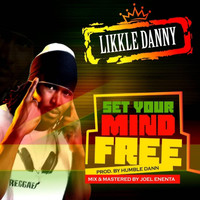 Likkle Danny - Set Your Mind Free