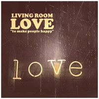 "Living Room - Love ""To Make People Happy"""