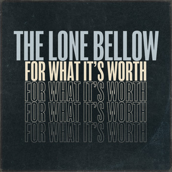 The Lone Bellow - For What It's Worth