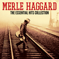 Merle Haggard - The Essential Hits Collection