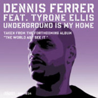 Dennis Ferrer feat. Tyrone Ellis - Underground Is My Home