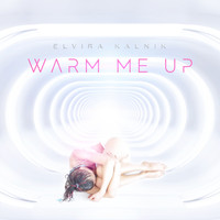 Elvira Kalnik - Warm Me Up