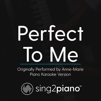 Sing2Piano - Perfect To Me (Originally Performed by Anne-Marie) (Piano Karaoke Version)
