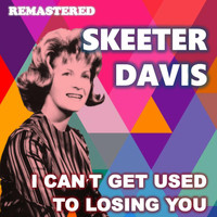 Skeeter Davis - I Can't Get Used to Losing You (Remastered)