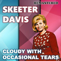 Skeeter Davis - Cloudy with Occasional Tears (Remastered)