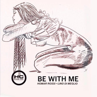 Homar Rossi and Lino Di Meglio - Be with Me