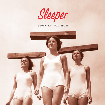 Sleeper - Look At You Now