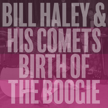 Bill Haley & His Comets - Birth of the Boogie