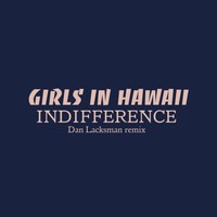 Girls in Hawaii - Indifference (Dan Lacksman Remix)