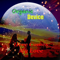 Organic Device - Here Comes My Love
