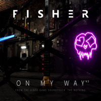 "Fisher - On My Way V2 (From ""The Nothing"")"