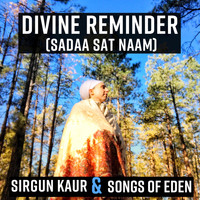 Sirgun Kaur & Songs of Eden - Divine Reminder (Sadaa Sat Naam)