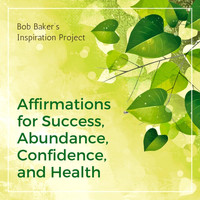 Bob Baker's Inspiration Project - Affirmations for Success, Abundance, Confidence, And Health