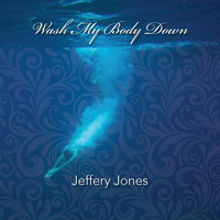 Jeffery Jones - Wash My Body Down