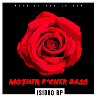 Isidro BP - Mother F*cker Bass (Explicit)