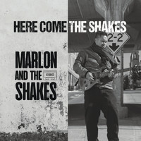 Marlon and the Shakes - Here Come the Shakes