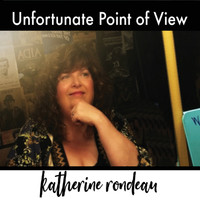 Katherine Rondeau - Unfortunate Point of View