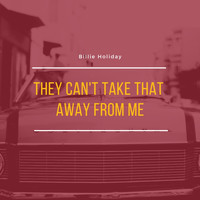 Billie Holiday - They Can't Take That Away from Me