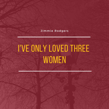 Jimmie Rodgers - I've Only Loved Three Women