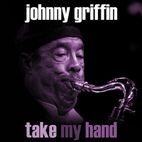Johnny Griffin - Take My Hand
