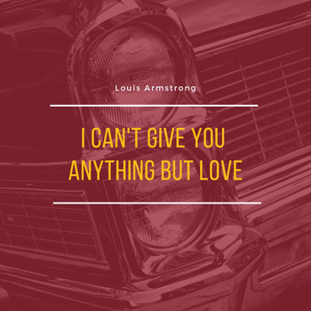 Louis Armstrong and His Orchestra - I Can't Give You Anything But Love
